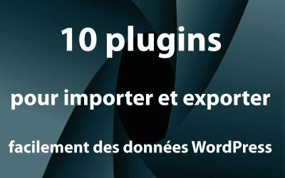 10 plugins pour importer et exporter facilement des données WordPress